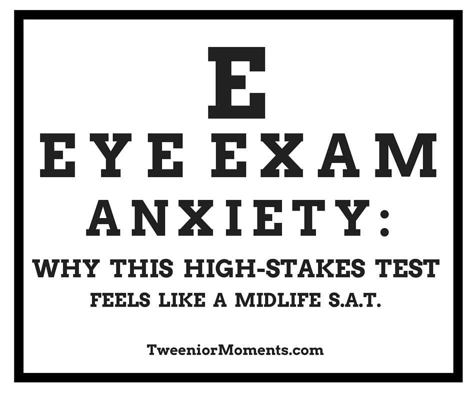 Eye Exam Anxiety Why This High Stakes Test Feels Like A Midlife Sat